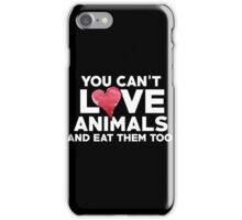 Vegan - You Can't Love Animals And Eat Them Too iPhone Case/Skin