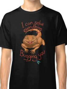 Solve everything bugging you... Classic T-Shirt