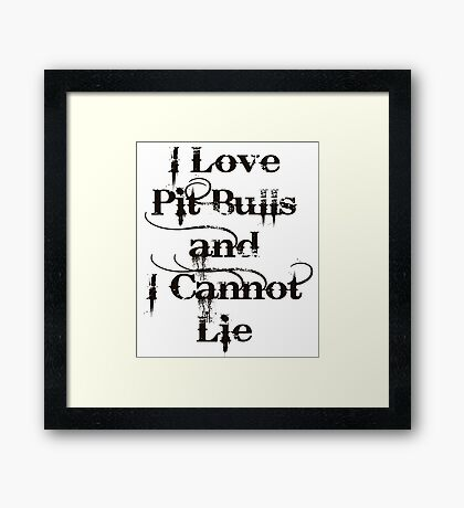 I Love Pit Bulls and I Cannot Lie Framed Print