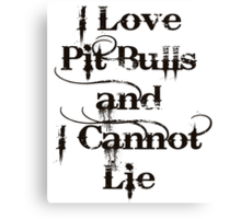 I Love Pit Bulls and I Cannot Lie Canvas Print