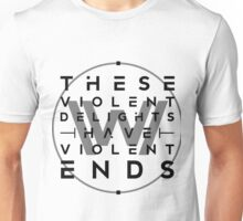 These violent delights II Unisex T-Shirt