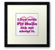 I Live With Pit Bulls Ask Me About It. Framed Print