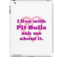 I Live With Pit Bulls Ask Me About It. iPad Case/Skin