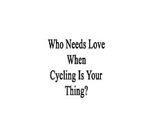 Who Needs Love When Cycling Is Your Thing?  by supernova23