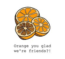 Orange you glad we're friends?! by tosojourn