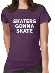 Skaters Gonna Skate Quote Womens Fitted T-Shirt