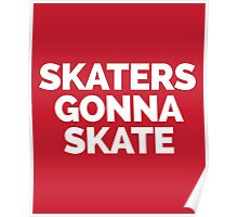 Skaters Gonna Skate Quote Poster