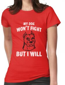 My Dog Won't Fight But I Will  Womens Fitted T-Shirt