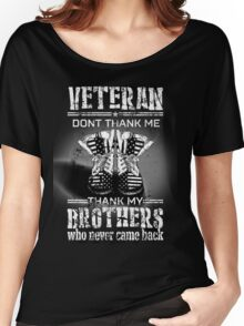 Veteran - don't thank me, thank my brothers who never came back Women's Relaxed Fit T-Shirt