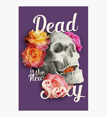 Dead Is The New Sexy Photographic Print