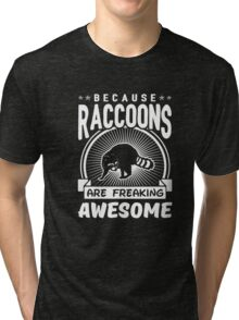 Because Raccoons Are Freaking Awesome Funny Raccoon Shirt Tri-blend T-Shirt