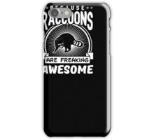 Because Raccoons Are Freaking Awesome Funny Raccoon Shirt iPhone Case/Skin