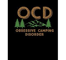 Obsessive Camping Disorder Funny Shirt Photographic Print