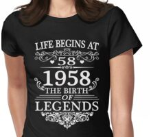 Life Begins At 58 1958 The Birth Of Legends Womens Fitted T-Shirt