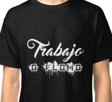 Trabajo o Plomo (Black & White version) Classic T-Shirt