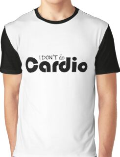 'I DON'T do Cardio' (Black Text) Graphic T-Shirt