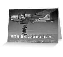 Here is some democracy for you Greeting Card