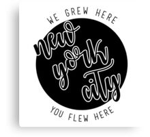 nyc- we grew here you flew here 2 Canvas Print