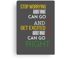 Stop Worrying About What Can Go Wrong Canvas Print