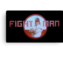 FIGHT MAN! Canvas Print