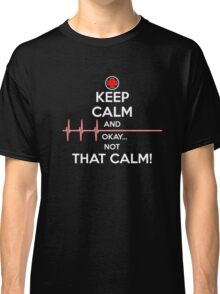 Keep Calm and Okay Not That Calm Funny T-Shirt Nurse Doctor Classic T-Shirt