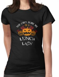Halloween Costume: You Can't Scare Me I'm A Lunch Lady Womens Fitted T-Shirt