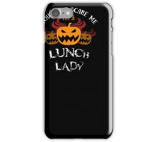 Halloween Costume: You Can't Scare Me I'm A Lunch Lady iPhone Case/Skin
