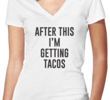 After This I'm Getting Tacos Women's Fitted V-Neck T-Shirt