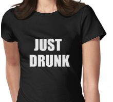 Just Drunk  Shirts Womens Fitted T-Shirt