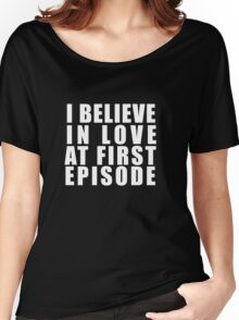 I Believe In Love At First Episod Shirt Women's Relaxed Fit T-Shirt