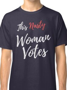 This Nasty Woman Votes Classic T-Shirt