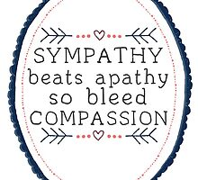 Sympathy beats  apathy so bleed compassion by polarblair