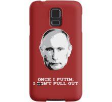 Once I Putin, I Don't Pull Out - Vladimir Putin Shirt 1B Samsung Galaxy Case/Skin