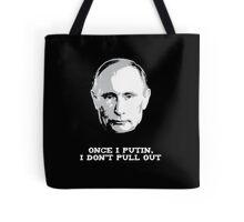 Once I Putin, I Don't Pull Out - Vladimir Putin Shirt 1B Tote Bag