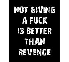 NOT GIVING A FUCK IS BETTER THAN REVENGE Photographic Print