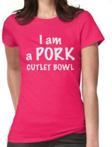 I am a Pork Cutlet Bowl (Yuri on Ice) Womens Fitted T-Shirt