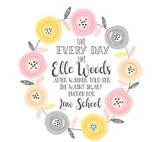 Live every day like elle woods print Photographic Print