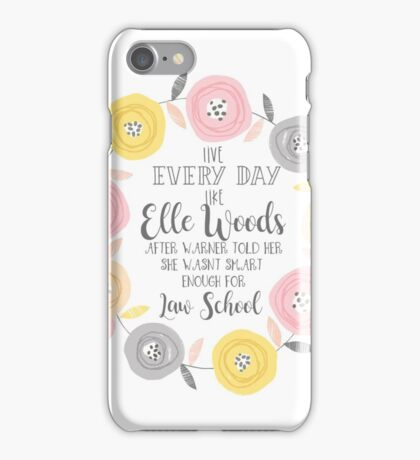 Live every day like elle woods print iPhone Case/Skin