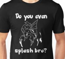 Do you even splash bro? Unisex T-Shirt