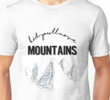 You'll Move Mountains Unisex T-Shirt