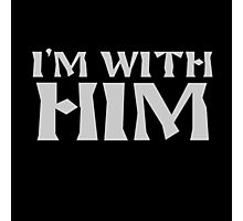 "I'M WITH HIM ""DESIGN COUPLE"" Photographic Print"