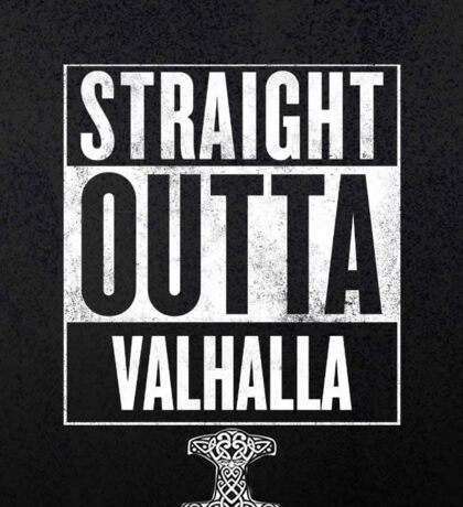 STRAIGHT OUTTA VALHALLA Sticker