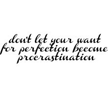 don't let your want for perfection become procrastination Photographic Print