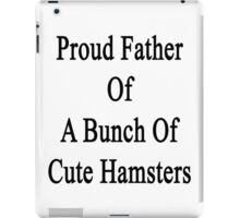 Proud Father Of A Bunch Of Cute Hamsters iPad Case/Skin