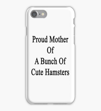 Proud Mother Of A Bunch Of Cute Hamsters  iPhone Case/Skin