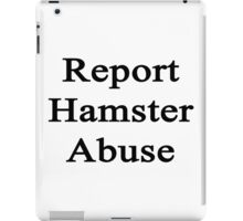 Report Hamster Abuse  iPad Case/Skin