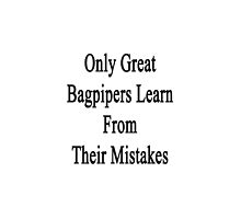Only Great Bagpipers Learn From Their Mistakes  by supernova23
