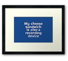 My cheese sandwich is also a recording device Framed Print