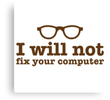 I will NOT fix your computer Canvas Print