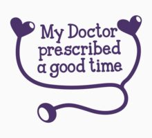 My Doctor prescribed a good time by jazzydevil